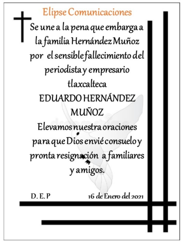 ELIPSE COMUNICACIONES Se une a la pena que embarga a la familia Hernández Muñoz por el sensible fallecimiento del periodista y empresario tlaxcalteca EDUARDO HERNÁNDEZ MUÑOZ